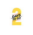 2 days to go last countdown icon two day go sale vector image vector image