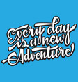 every day is a new adventire handwritten modern vector image