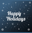 happy holidays background with snowflakes vector image vector image