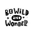 be wild and wonder motivation poster vector image vector image