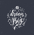Dream big inspirational lettering brush