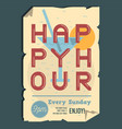 happy hour typographic poster design with ragged vector image vector image