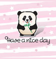 have a nice day bear panda and handwritten vector image