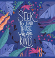seek to find those who are kind colorful poster vector image vector image
