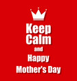 text on a red background keep calm happy mothers vector image vector image