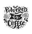powered coffee hand written lettering vector image vector image