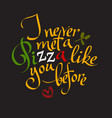 funny pizza typographic quote hand drawn vector image