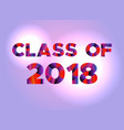 class of 2018 concept colorful word art vector image vector image