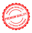 grunge red premium quality word round rubber seal vector image