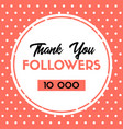 thank you 10000 followers card for social media vector image vector image