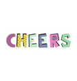 cheers creative lettering vector image vector image