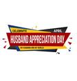 husband appreciation day banner design vector image vector image