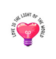 love is the light of the world heart is a light vector image vector image