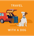 travel with a dog concept with medium sized dog vector image