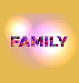 family concept colorful word art vector image vector image