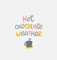 hot chocolate weather mug quote sign vector image vector image