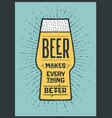 poster beer makes everything better vector image vector image