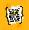 if you dont build your dreams someone will hire vector image vector image