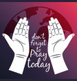 pray for the world poster with opened hands vector image