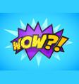 wow - comic book cartoon expression pop art vector image
