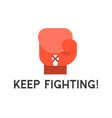 boxing glove icon with keep fighting text in flat vector image vector image
