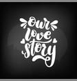 chalkboard blackboard lettering our love vector image vector image