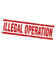 square grunge red illegal operation stamp vector image vector image