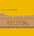 honey advertisement template wooden table with vector image vector image