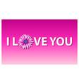 i love you in flat design flower pink vector image vector image