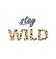 stay wild with lettering and leopard print vector image