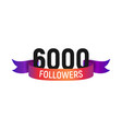 6000 followers number with color bright ribbon vector image vector image