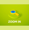 zoom in isometric icon isolated on color vector image