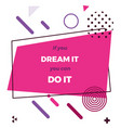 if you can dream it you can do it vector image vector image
