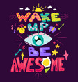 wake up and be awesome vector image