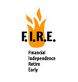 fire - financial independence retire early vector image vector image