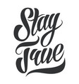 stay true lettering vector image vector image