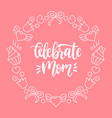 celebrate mom calligraphic inscription on vector image vector image