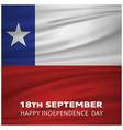 chile waving flag with 18th september happy vector image