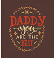 Daddy you are the best lettering for postcard vector image vector image
