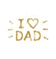 i love dad text - gold glitter lettering vector image