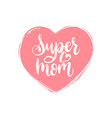 super mom calligraphy happy mothers day vector image vector image