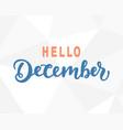 hello december hand lettering modern calligraphy vector image