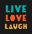 live laugh love hand lettered quote vector image