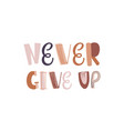 never give up colorful lettering vector image vector image