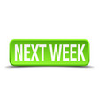 next week green 3d realistic square isolated vector image vector image