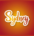 sydney - hand drawn lettering phrase sticker vector image vector image