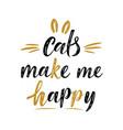 cats make me happy handwritten sign modern brush vector image vector image