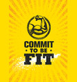 commit to be fit inspiring workout and fitness vector image vector image