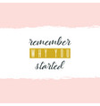 remember why you started watercolor ink vector image vector image