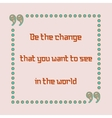 Be the change that you want to see in the world vector image vector image